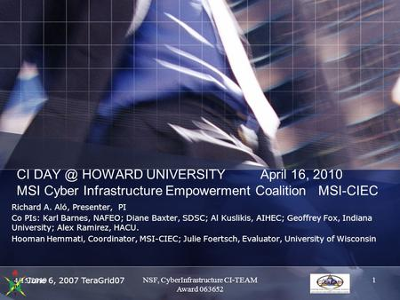 June 6, 2007 TeraGrid07 CI HOWARD UNIVERSITY April 16, 2010 MSI Cyber Infrastructure Empowerment Coalition MSI-CIEC Richard A. Aló, Presenter, PI.