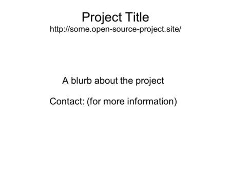 Project Title  A blurb about the project Contact: (for more information)