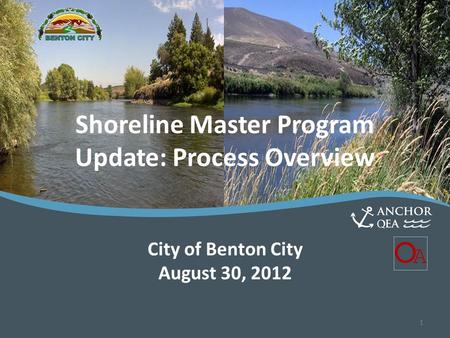 Shoreline Master Program Update Shoreline Master Program Update: Process Overview City of Benton City August 30, 2012 1.