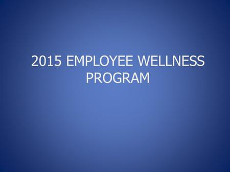 2015 EMPLOYEE WELLNESS PROGRAM. Goals: Win-Win Federal regulations Budget Manage benefits costs – impact to City cost & Employee cost Address claims drivers.