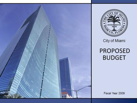 City of Miami PROPOSED Fiscal Year 2009 BUDGET. 2 Budget Focus To prepare a structurally balanced general operating budget. To provide a budget, which.