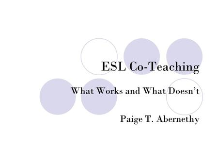 ESL Co-Teaching What Works and What Doesn't Paige T. Abernethy.