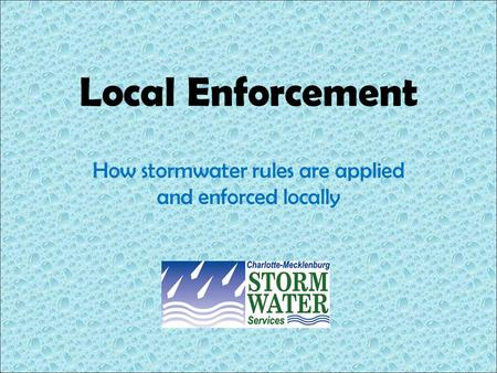 Local Enforcement How stormwater rules are applied and enforced locally.