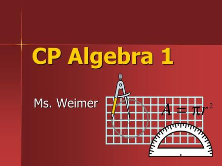 CP Algebra 1 Ms. Weimer. Contact Information Ms. Weimer – –Room #: 305 – –Phone: 330-929-3191 EXT: 592305 – –
