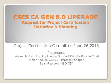 CSES CA GEN 8.0 UPGRADE Request for Project Certification Initiation & Planning CSES CA GEN 8.0 UPGRADE Request for Project Certification Initiation &