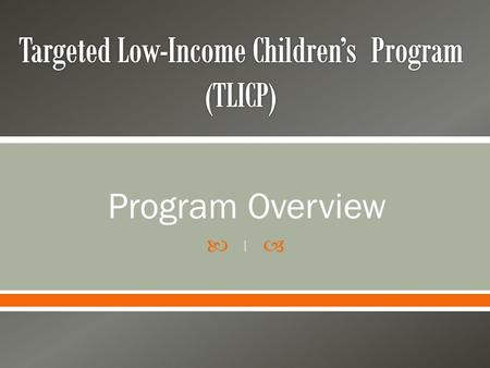  Program Overview 1. 2 Assembly Bills 1494 and 1468 provide for the transition of children from Healthy Families Program (HFP) to the California Medi-Cal.