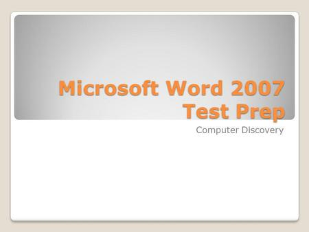 Microsoft Word 2007 Test Prep Computer Discovery.