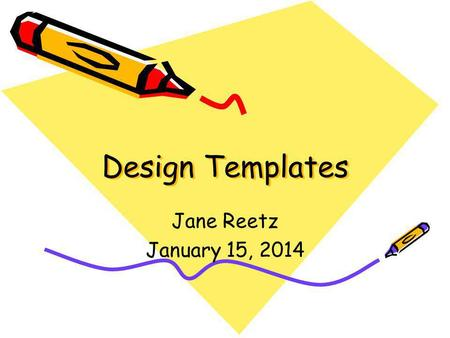 Design Templates Jane Reetz January 15, 2014. Design Templates Clouds Capsules Curtain Call Fireworks Textured.