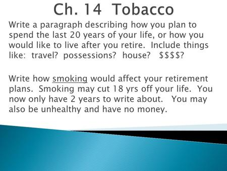 Ch. 14 Tobacco Write a paragraph describing how you plan to spend the last 20 years of your life, or how you would like to live after you retire. Include.