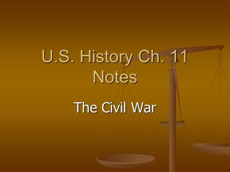 U.S. History Ch. 11 Notes The Civil War 1) Although the South had many experienced officers to lead its troops, the North had several economic advantages.