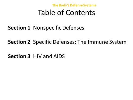 The Body's Defense Systems Chapter 47 Table of Contents Section 1 Nonspecific Defenses Section 2 Specific Defenses: The Immune System Section 3 HIV and.