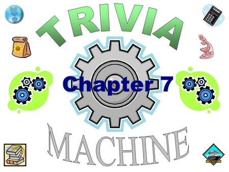 TRIVIA Chapter 7 MACHINE.