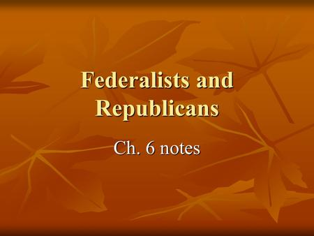 Federalists and Republicans Ch. 6 notes 1) One of the 1 st tasks of the new U.S. gov't was to provide the president with a bureaucracy to handle different.