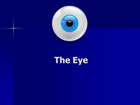 The Eye. Parts of the Eye: Cornea Cornea Iris Iris Pupil Pupil Lens Lens Retina Retina.