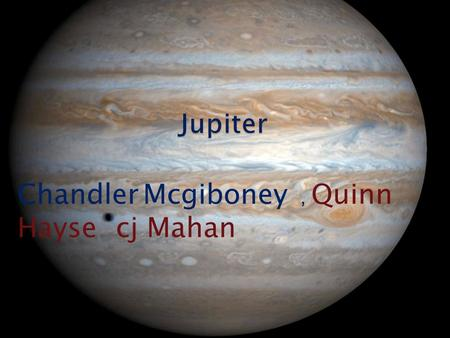 Chandler Mcgiboney, Quinn Hayse cj Mahan  There are 50 moons. One of the moons name is Lo. The temperature is – 234 f. There are 3 rings around Jupiter.