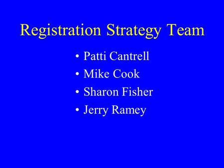 Registration Strategy Team Patti Cantrell Mike Cook Sharon Fisher Jerry Ramey.