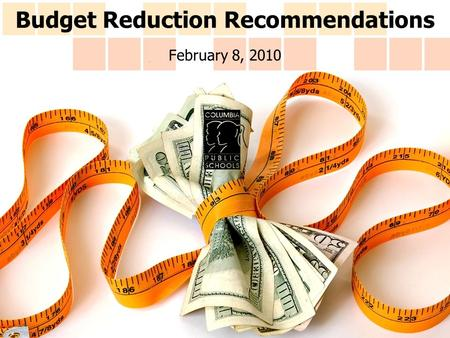 Budget Reduction Recommendations February 8, 2010.