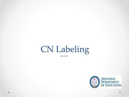 CN Labeling 1. Voluntary Federal labeling program for Child Nutrition Programs Who runs the Program? o USDA's Food and Nutrition Service in cooperation.