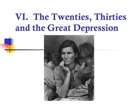VI. The Twenties, Thirties and the Great Depression.