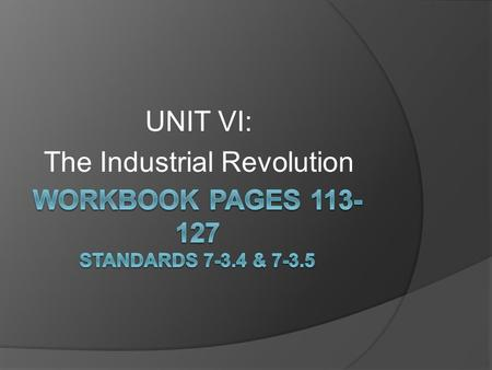 UNIT VI: The Industrial Revolution. The Rise Of Industry  While political revolutions swept through Europe and the Americas, an economic revolution shook.