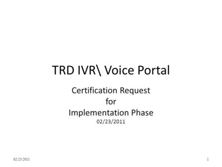 TRD IVR\ Voice Portal Certification Request for Implementation Phase 02/23/2011 1.