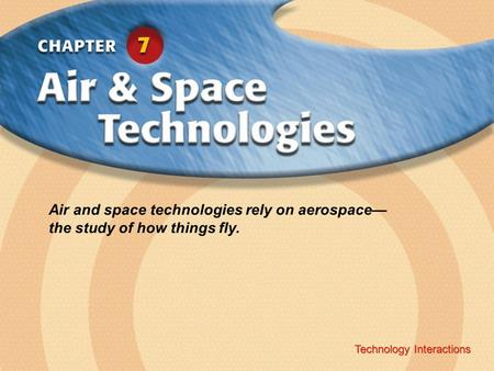 Air and space technologies rely on aerospace— the study of how things fly. Technology Interactions.