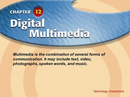 Technology Interactions ‹ Chapter Title Copyright © Glencoe/McGraw-Hill A Division of The McGraw-Hill Companies, Inc. Technology Interactions Multimedia.
