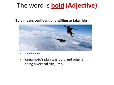 The word is bold (Adjective) Bold means confident and willing to take risks: Confident Yamamoto's plan was bold and original doing a vertical sky jump.