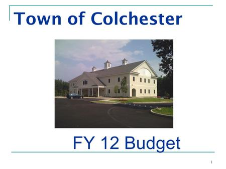 1 Town of Colchester FY 12 Budget. 2 Current Financial Challenges Vermont and the nation are coming out of a recession Expenses rarely go down.