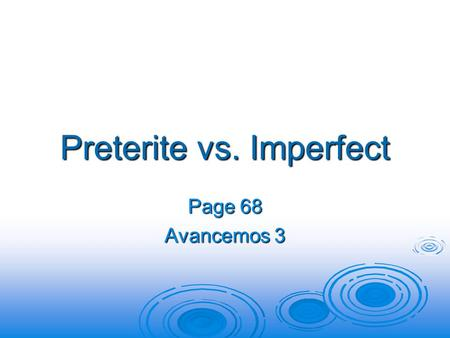 Preterite vs. Imperfect Page 68 Avancemos 3. Uses of the Imperfect  You have learned to use the imperfect tense to describe something that used to take.