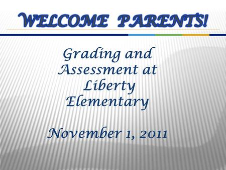 Grading and Assessment at Liberty Elementary November 1, 2011.