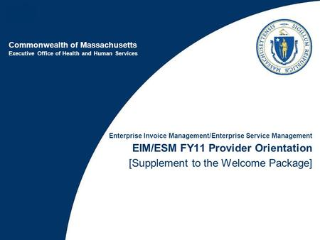 Commonwealth of Massachusetts Executive Office of Health and Human Services Enterprise Invoice Management/Enterprise Service Management EIM/ESM FY11 Provider.