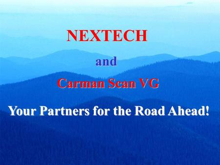 Your Partners for the Road Ahead! Carman Scan VG NEXTECH and.