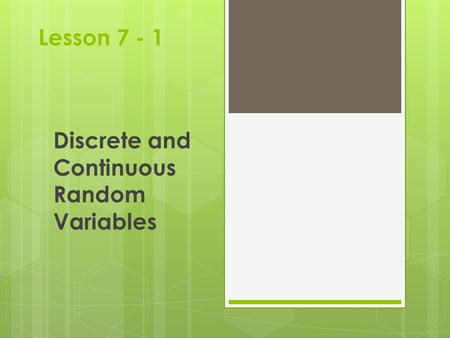 Lesson 7 - 1 Discrete and Continuous Random Variables.