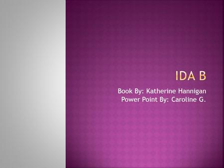 Book By: Katherine Hannigan Power Point By: Caroline G.