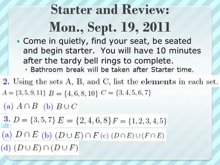 Starter and Review: Mon., Sept. 19, 2011 Come in quietly, find your seat, be seated and begin starter. You will have 10 minutes after the tardy bell rings.