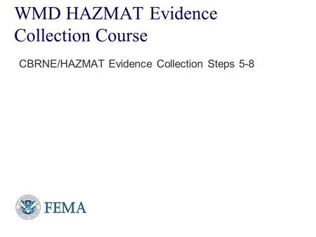 Presenter's Name June 17, 2003 WMD HAZMAT Evidence Collection Course CBRNE/HAZMAT Evidence Collection Steps 5-8.