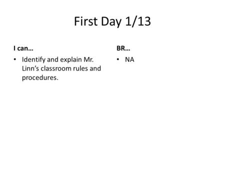 First Day 1/13 I can… Identify and explain Mr. Linn's classroom rules and procedures. BR… NA.