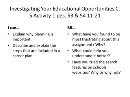 Investigating Your Educational Opportunities C. 5 Activity 1 pgs. 53 & 54 11-21 I can… Explain why planning is important. Describe and explain the steps.