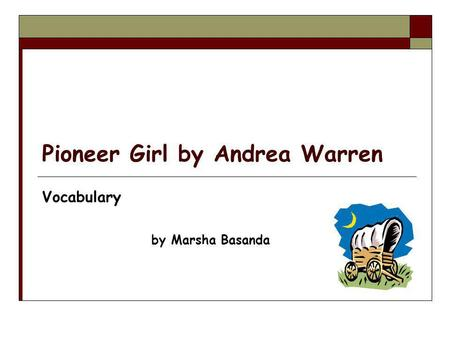 Pioneer Girl by Andrea Warren Vocabulary by Marsha Basanda.