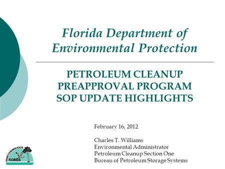 PETROLEUM CLEANUP PREAPPROVAL PROGRAM SOP UPDATE HIGHLIGHTS Florida Department of Environmental Protection February 16, 2012 Charles T. Williams Environmental.