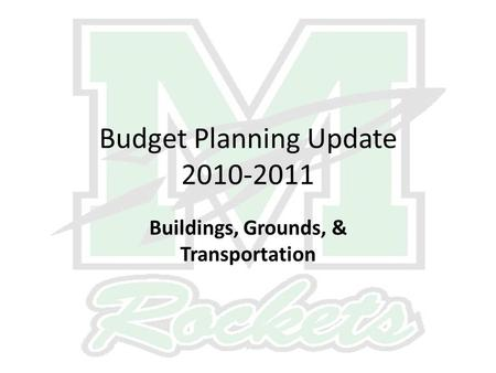 Budget Planning Update 2010-2011 Buildings, Grounds, & Transportation.