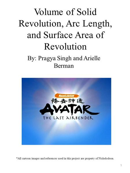 Volume of Solid Revolution, Arc Length, and Surface Area of Revolution By: Pragya Singh and Arielle Berman *All cartoon images and references used in this.