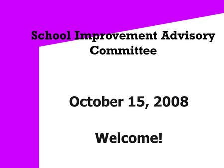 School Improvement Advisory Committee October 15, 2008 Welcome!