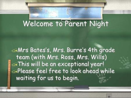 Welcome to Parent Night / Mrs Bates's, Mrs. Burre's 4th grade team (with Mrs. Ross, Mrs. Wills) / This will be an exceptional year! / Please feel free.