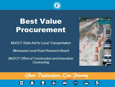 Best Value Procurement MnDOT State Aid for Local Transportation Minnesota Local Road Research Board MnDOT Office of Construction and Innovative Contracting.
