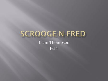 Liam Thompson Pd 1.  Scrooge and Fred are both from the same family.  They both see Christmas in there own ways.  They both hold the same amount of.