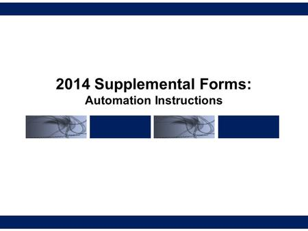 2014 Supplemental Forms: Automation Instructions.