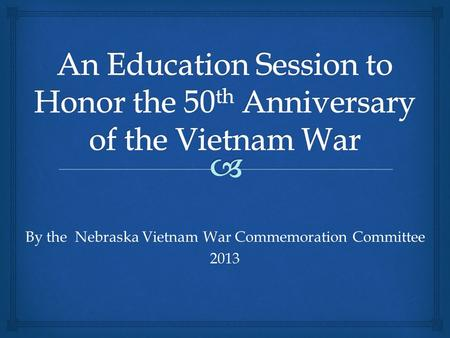 By the Nebraska Vietnam War Commemoration Committee2013.