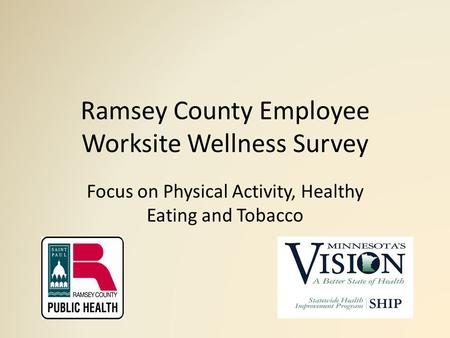 Ramsey County Employee Worksite Wellness Survey Focus on Physical Activity, Healthy Eating and Tobacco.
